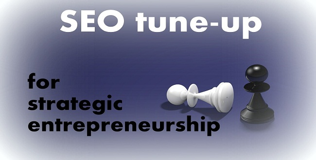 Carrying out your business's SEO tune-up for strategic entrepreneurship