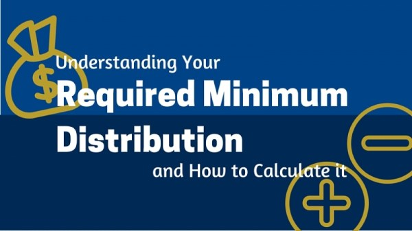 Understanding Your Required Minimum Distribution - and How ...