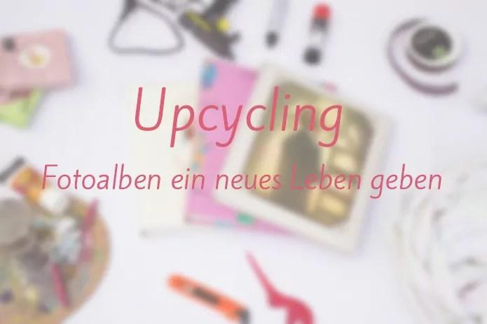 Upcycling - Fotoalben ein neues Leben geben