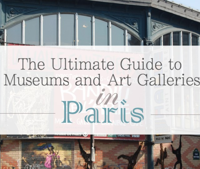 Ultimate Guide To Museums And Galleries In Paris