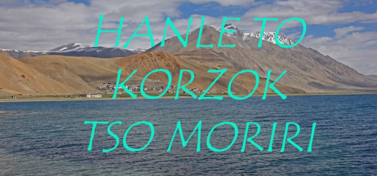 Hanle to Korzok via Mahe-scenes from Tso Moriri !!