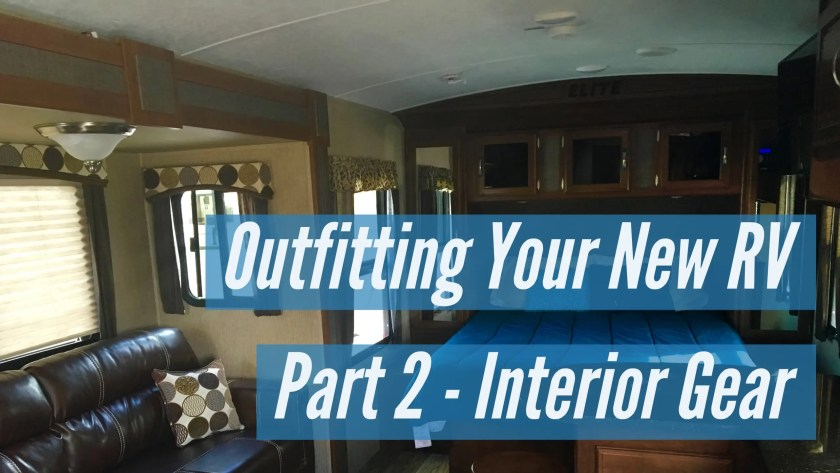 Outfitting Your New RV Part 2 -Interior Gear