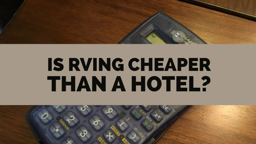 Is RVing Cheaper Than a Hotel?