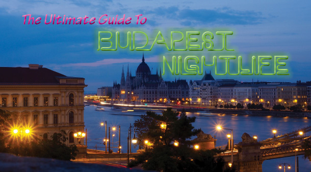 The Ultimate Guide to Budapest Nightlife