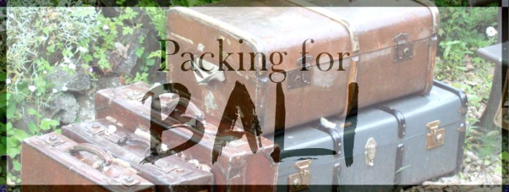 Bali Packing: 3 Weeks in July