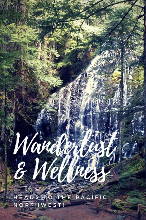 Wanderlust and Wellness Pacific Northwest