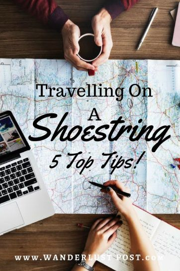 Travelling on a Shoestring - 5 Top Tips for Travel on a Budget! The Wanderlust Post