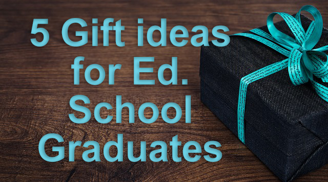 5 gift ideas for ed. school graduates