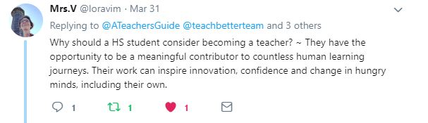 Why should a HS student consider becoming a teacher? ~ They have the opportunity to be a meaningful contributor to countless human learning journeys. Their work can inspire innovation, confidence and change in hungry minds, including their own.