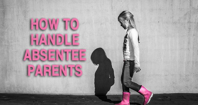 How to handle absentee parents