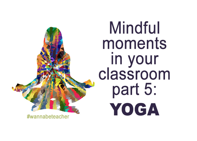 Mindful moments in your classroom part 5: yoga