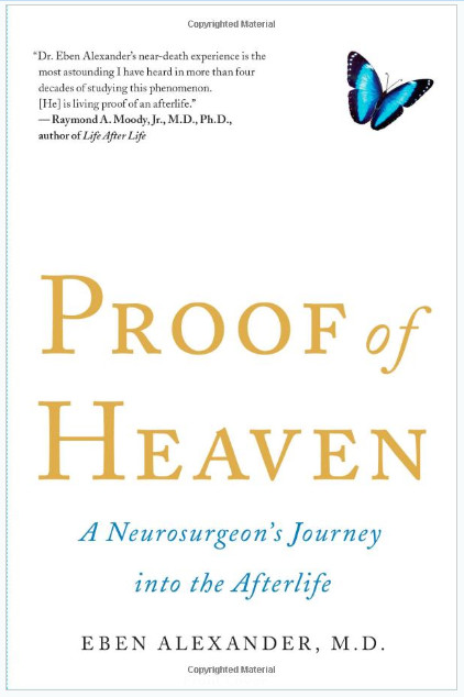 Dr. Eben Alexander has written a New York Times best seller entitled Proof of Heaven: A Neurosurgeon's Journey into the Afterlife.