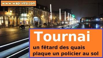 Tournai : un fêtard des quais plaque un policier au sol et prend la fuite avant de se faire arrêter