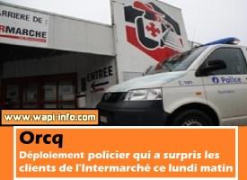 Orcq : déploiement policier qui a surpris les clients de l'Intermarché ce lundi matin