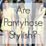 Ask Allie: Are Pantyhose Stylish?
