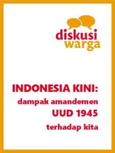 INDONESIA KINI: Dampak Amandemen UUD 1945 terhadap Kita