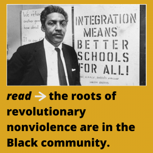 """A photo of Bayard Rustin standing near a poster that reads: Integration Means Better Schools For All! This photo is on a golden background, and there is text underneath the photo that reads: """"read: the roots of revolutionary nonviolence are in the Black community"""""""