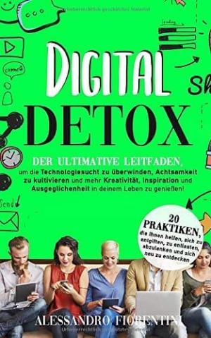 Digital Detox - Strategien gegen die Sucht nach Digitalen Medien und Technik - gute Vorsätze 2020 umsetzen - bester Ratgeber gegen Handysucht