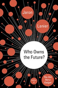 """The cover of """"Who Owns the Future"""" by Jaron Lanier."""