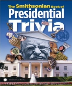 "Perfect President's Day Reading: ""The Smithsonian Book of Presidenital Trivia"""