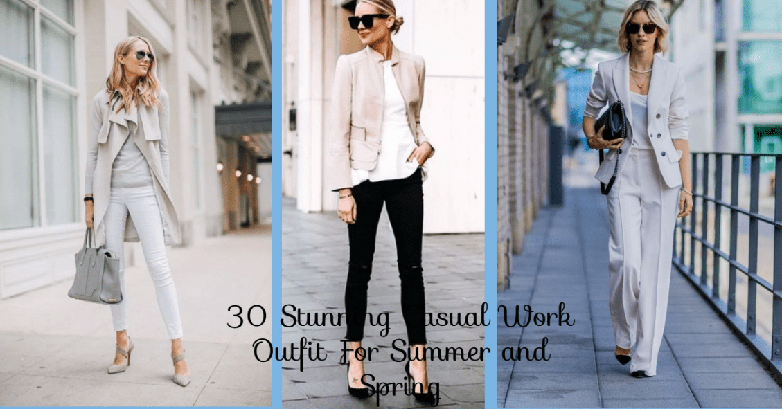 30 Stunning Casual Work Outfit For Summer and Spring