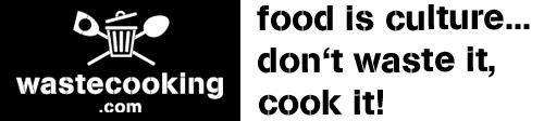 wastecooking.com - food is culture...dont't waste it, cook it!