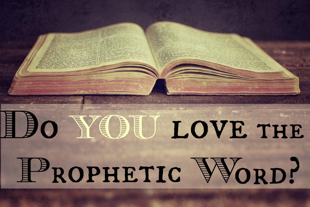 Do you really love the prophetic Word?