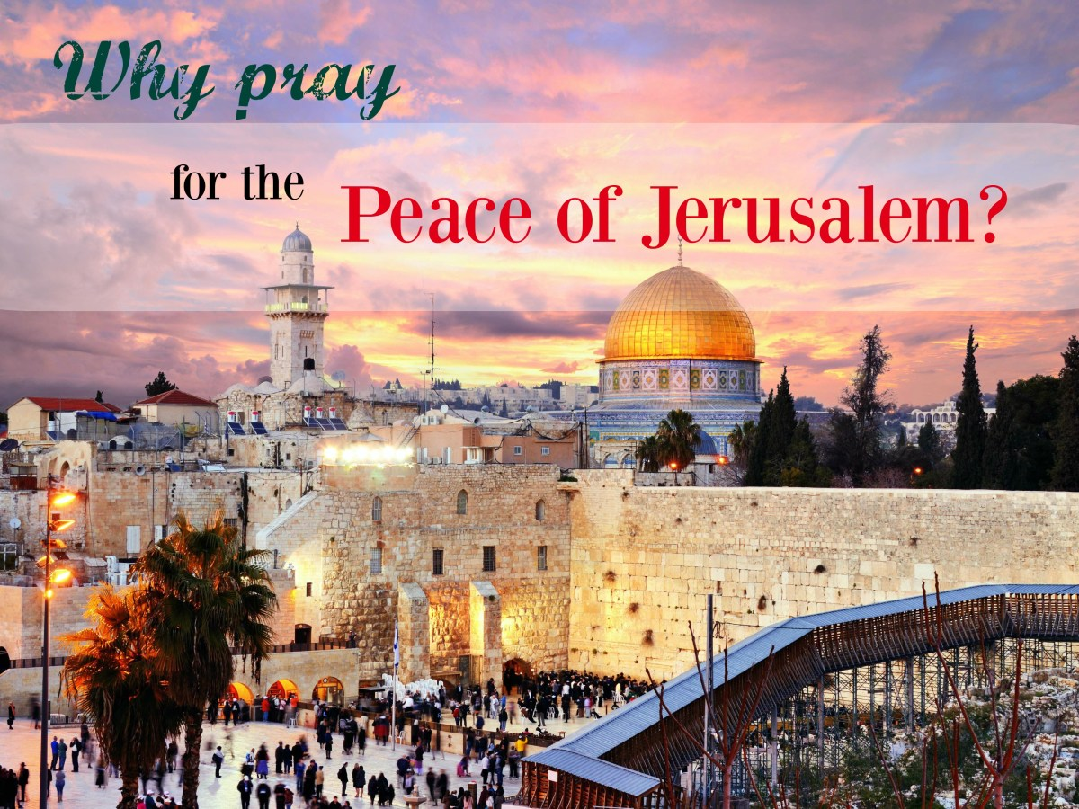 Why pray for the Peace of Jerusalem?