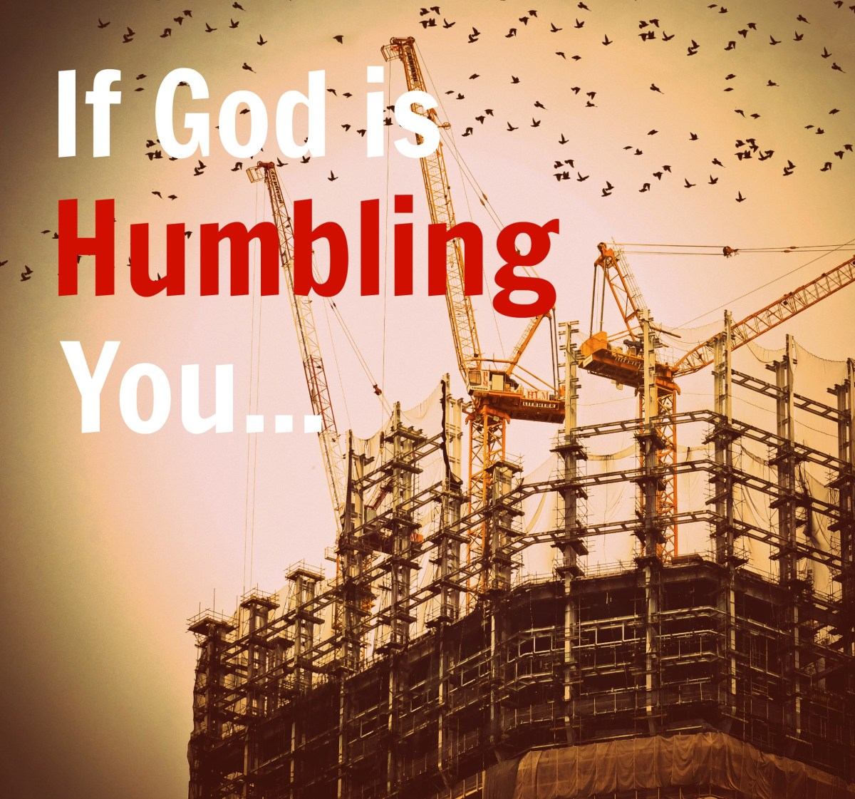 Is God Humbling You?