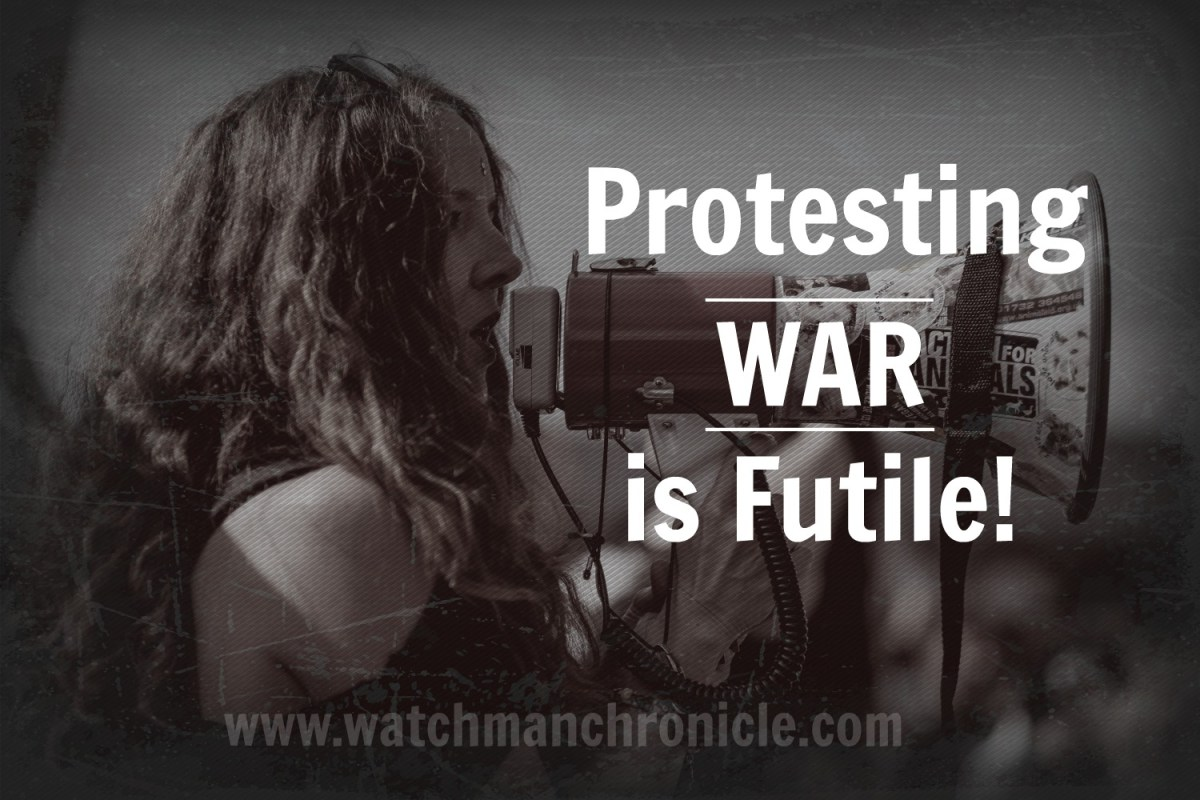 Protesting War is Futile!