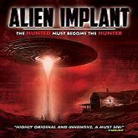 Alien Implant: The Hunted Must Become the Hunter (2017) Full Movie Watch Online Free Download
