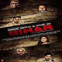 Once Upon a Time in Bihar (2015) Full Movie Watch Online HD Free Download