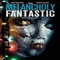 The Melancholy Fantastic (2016) Full Movie Watch Online HD Print Free Download