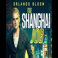 The Shanghai Job (2017) Full Movie Watch Online HD Print Free Download