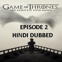 Game Of Thrones Season 5 (2015) Hindi Dubbed [Episode 2] Watch Online HD Free Download