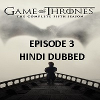 Game Of Thrones Season 5 (2015) Hindi Dubbed [Episode 3] Watch Online HD Free Download