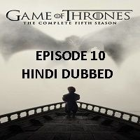 Game Of Thrones Season 5 (2015) Hindi Dubbed [Episode 10] Watch Online HD Free Download