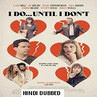 I Do… Until I Dont (2017) Hindi Dubbed Full Movie Watch Free Download