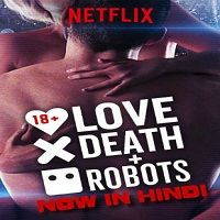 Love Death & Robots (2019) Hindi Dubbed Season 1 Complete Watch Online HD Free Download