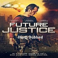 Future Justice (2014) Hindi Dubbed Full Movie Watch Online HD Free Download