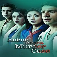 Ankur Arora Murder Case (2013) Hindi Full Movie Watch Online HD Print Free Download