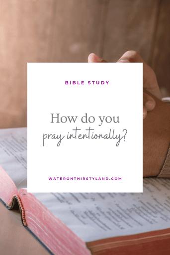 How do you pray intentionally?