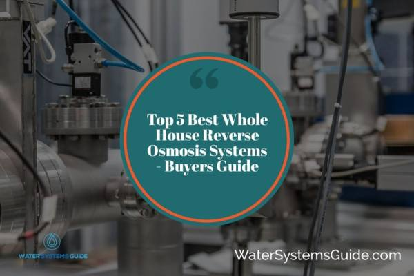 Top 5 Best Whole House Reverse Osmosis Systems🥇(2021 Review)