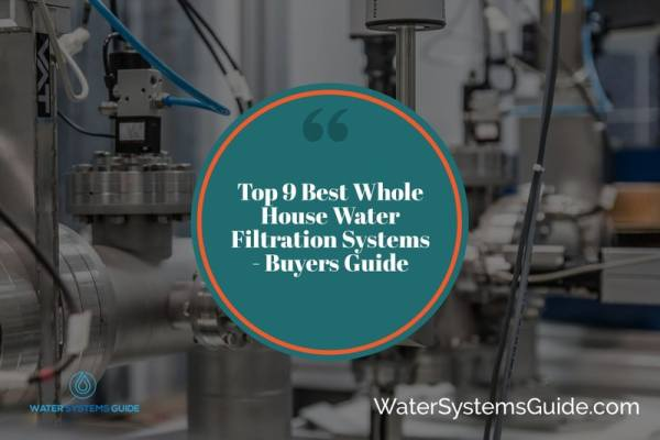 Top 10 Best Whole House Water Filtration Systems (2021 Review)🥇