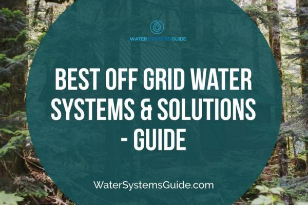 Top 5 Best Off Grid Water Systems & Solutions 🥇(2021 Review)
