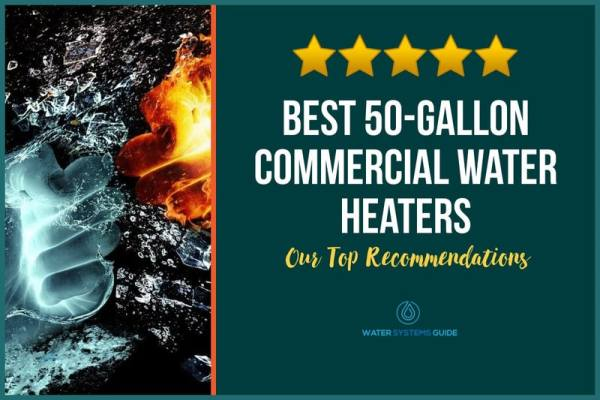 Top 5 Best 50-Gallon Commercial Water Heaters (2021 Review)🥇