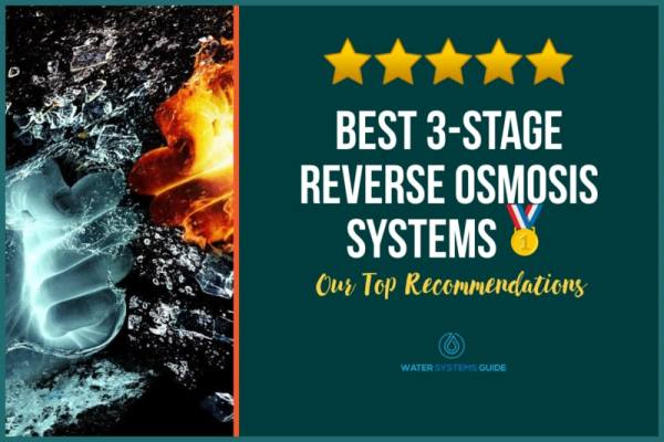 Top 4 Best 3-Stage Reverse Osmosis Systems 🥇(2021 Review)