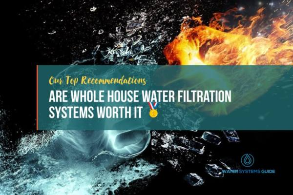 Are Whole HouseWater Filtration SystemsWorth It
