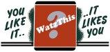 WatzThis?, you like it.