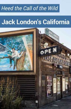Heed the Call of the Wild and visit Jack London in California. His life and travels offer inspiration for the adventurous traveler